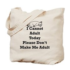 I cannot Adult Today Please Don't Make Me Tote Bag