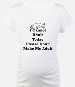 I cannot Adult Today Please Don' Shirt