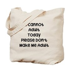 I Cannot Adult Today, Please Don't Make M Tote Bag