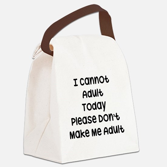 I Cannot Adult Today, Please Don' Canvas Lunch Bag