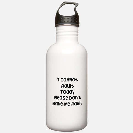 I Cannot Adult Today, Water Bottle