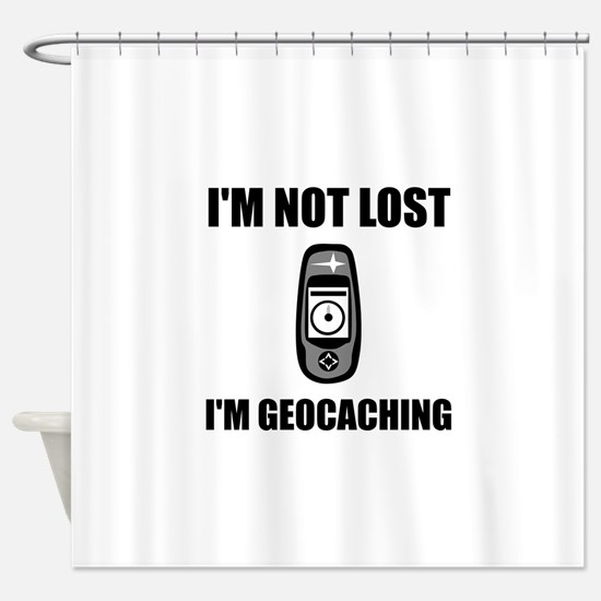 Geocaching Not Lost Shower Curtain