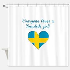 Everyone Loves A Swedish Girl Shower Curtain