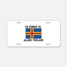 I'M Famous in Aland Finland Aluminum License Plate