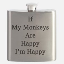 If My Monkeys Are Happy I'm Happy  Flask