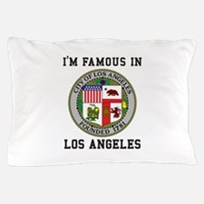 I'm Famous In Los Angeles Pillow Case
