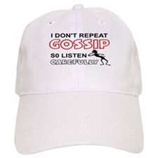 I DON'T REPEAT GOSSIP. SO LISTEN CAREFULLY Baseball Cap