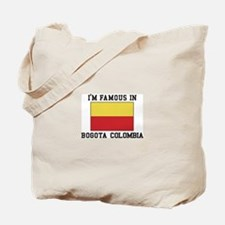 I'm Famous in Bogota, Colombia Tote Bag