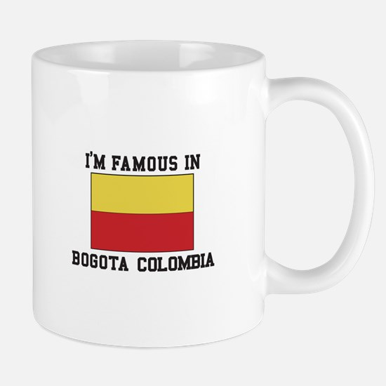 I'm Famous in Bogota, Colombia Mugs