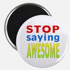 """Stop Saying Awesome 2.25"""" Magnet (10 pack)"""