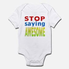 Stop Saying Awesome Infant Bodysuit