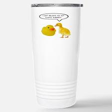 I CAN'T BELIEVE YOU GOT Travel Mug
