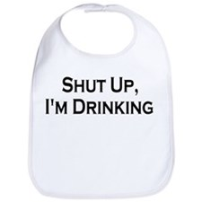 Shut Up, I'm Drinking! Bib