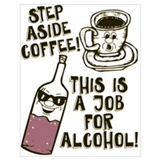 Step Aside Coffee / Alcohol Poster