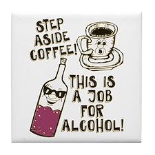 Step Aside Coffee / Alcohol Tile Coaster
