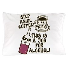 Step Aside Coffee / Alcohol Pillow Case