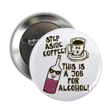 """Step Aside Coffee / Alcohol 2.25"""" Button"""