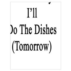Don't Worry I'll Do The Dishes (Tomorrow)  Poster