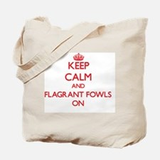 Keep Calm and Flagrant Fowls ON Tote Bag