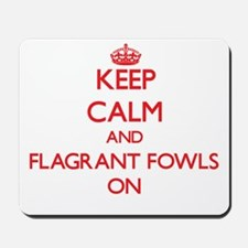Keep Calm and Flagrant Fowls ON Mousepad