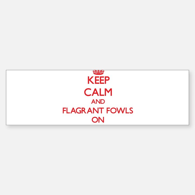 Keep Calm and Flagrant Fowls ON Bumper Bumper Bumper Sticker