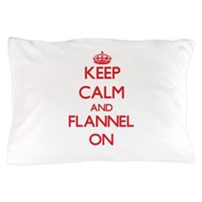 Keep Calm and Flannel ON Pillow Case
