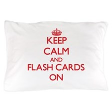 Keep Calm and Flash Cards ON Pillow Case