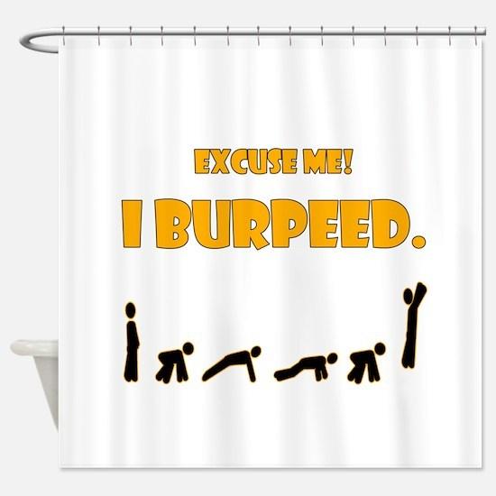 I Burpeed Shower Curtain