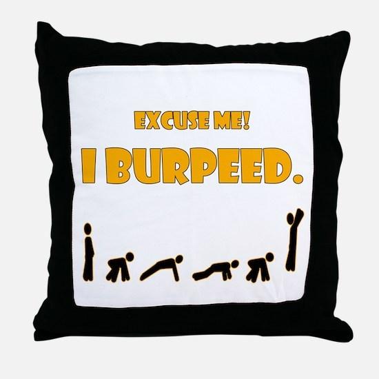 I Burpeed Throw Pillow