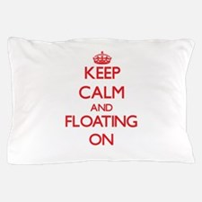 Keep Calm and Floating ON Pillow Case