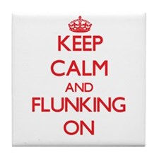 Keep Calm and Flunking ON Tile Coaster