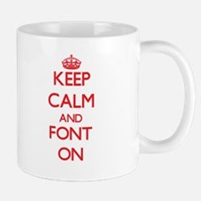 Keep Calm and Font ON Mugs