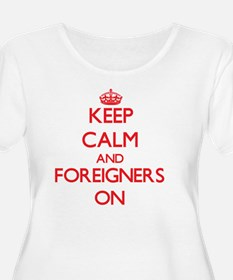 Keep Calm and Foreigners ON Plus Size T-Shirt