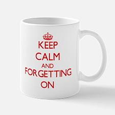 Keep Calm and Forgetting ON Mug