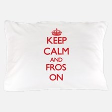 Keep Calm and Fros ON Pillow Case