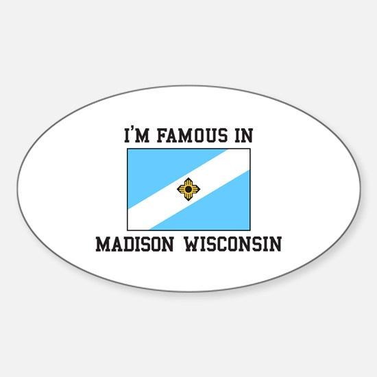 I'm Famous In Madison, Wisconsin Decal