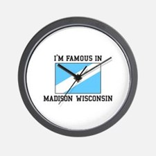 I'm Famous In Madison, Wisconsin Wall Clock