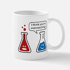 I Think You're Overreacting! Mug