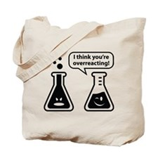 I Think You're Overreacting! Tote Bag