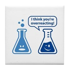 I Think You're Overreacting! Tile Coaster