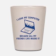 I Love My Computer Shot Glass
