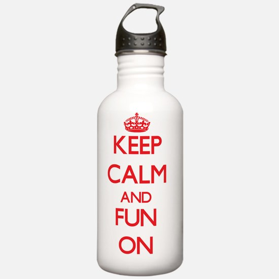 Keep Calm and Fun ON Water Bottle