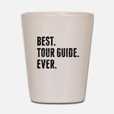 Best Tour Guide Ever Shot Glass