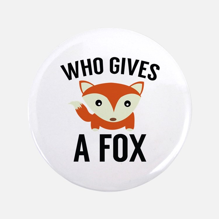 "Who Gives A Fox 3.5"" Button"