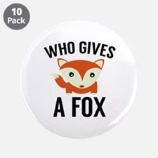 """Who Gives A Fox 3.5"""" Button (10 pack)"""