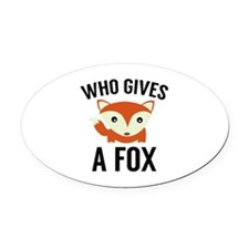 Who Gives A Fox Oval Car Magnet