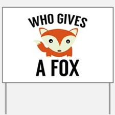 Who Gives A Fox Yard Sign