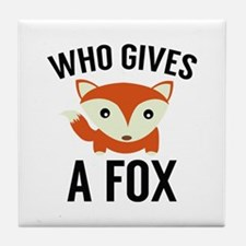 Who Gives A Fox Tile Coaster