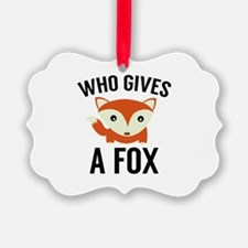 Who Gives A Fox Ornament