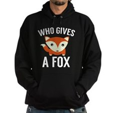 Who Gives A Fox Hoodie